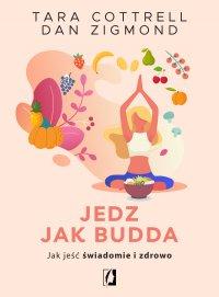 Jedz jak Budda. Jak jeść świadomie i zdrowo - Tara Cottrell