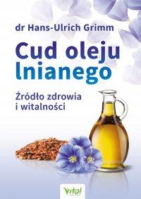 Cud oleju lnianego. Źródło zdrowia i witalności - Hans-Ulrich Grimm