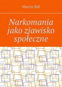 Narkomania jako zjawisko społeczne - Marcin Bill