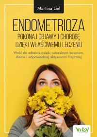 Endometrioza - pokonaj objawy i chorobę dzięki właściwemu leczeniu - Martina Liel