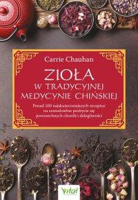 Zioła w Tradycyjnej Medycynie Chińskiej - Carrie Chauhan