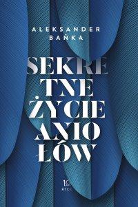 Sekretne życie aniołów - Aleksander Bańka