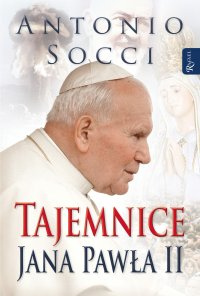 Tajemnice Jana Pawła II - Antonio Socci