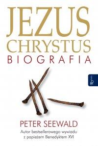 Jezus Chrystus. Biografia - Peter Seewald