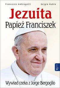 Jezuita. Papież Franciszek. Wywiad rzeka z Jorge Bergoglio - Francesca Ambrogetti