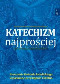 Katechizm najprościej. Nauczanie Kościoła katolickiego wyjasnione przystępnie i krótko - Christoph Casetti