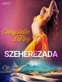 Szeherezada - opowiadanie erotyczne - Chrystelle Leroy