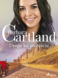 Droga ku szczęściu - Ponadczasowe historie miłosne Barbary Cartland - Barbara Cartland