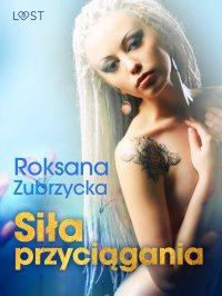 Siła przyciągania – lesbijskie opowiadanie erotyczne - Roksana Zubrzycka