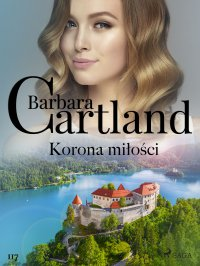 Korona miłości - Ponadczasowe historie miłosne Barbary Cartland - Barbara Cartland