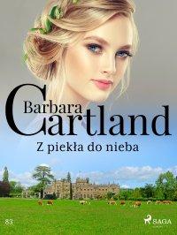 Z piekła do nieba - Ponadczasowe historie miłosne Barbary Cartland - Barbara Cartland