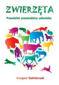 Zwierzęta. Prawdziwi przewodnicy człowieka - Grzegorz Kaźmierczak
