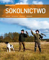 Sokolnictwo. Gatunki, utrzymanie, układanie, polowanie - Marek Cieślikowski