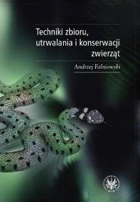 Techniki zbioru utrwalania i konserwacji zwierząt - Andrzej Falniowski
