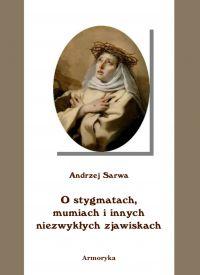 O stygmatach, mumiach i innych niezwykłych zjawiskach - Andrzej Sarwa