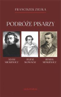 Podróże pisarzy. Adam Mickiewicz, Juliusz Słowacki, Henryk Sienkiewicz i inni - Franciszek Ziejka