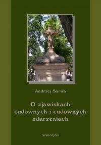 O zjawiskach cudownych i cudownych zdarzeniach - Andrzej Sarwa