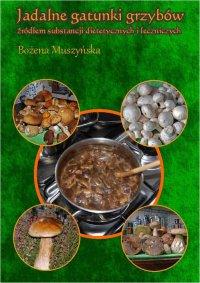 Jadalne gatunki grzybów źródłem substancji dietetycznych i leczniczych - Bożena Muszyńska