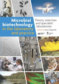 Microbial biotechnology in the laboratory and practice. Theory, exercises and specialist laboratories - Jerzy Długoński