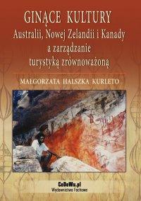 Ginące kultury Australii, Nowej Zelandii i Kanady a zarządzanie turystyką zrównoważoną - Małgorzata Kalszka Kurleto