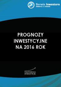 Prognozy inwestycyjne na 2016 rok - Opracowanie zbiorowe