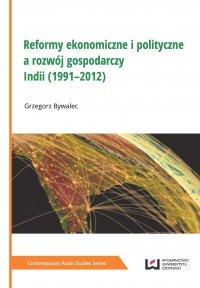 Reformy ekonomiczne i polityczne a rozwój gospodarczy Indii (1991–2012) - Grzegorz Bywalec
