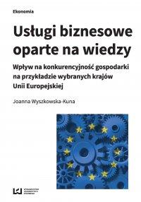Usługi biznesowe oparte na wiedzy. Wpływ na konkurencyjność gospodarki na przykładzie wybranych krajów Unii Europejskiej - Joanna Wyszkowska-Kuna