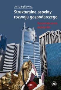 Strukturalne aspekty rozwoju gospodarczego. Doświadczenia azjatyckie - Anna Bąkiewicz