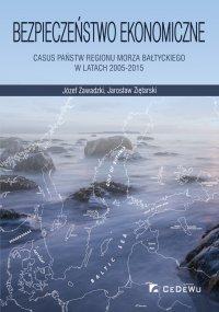 Bezpieczeństwo ekonomiczne – casus państw regionu Morza Bałtyckiego w latach 2005-2015 - Józef Zawadzki