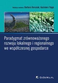 Paradygmat zrównoważonego rozwoju lokalnego i regionalnego we współczesnej gospodarce - Barbara Borusiak