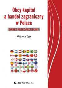 Obcy kapitał a handel zagraniczny w Polsce – okres przedakcesyjny - Wojciech Zysk