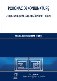 Pokonać dekoniunkturę. Społeczna odpowiedzialność biznesu i finanse. Tom 30 - Aldona Uziębło (red.)
