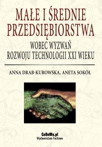 Małe i średnie przedsiębiorstwa wobec wyzwań rozwoju technologii XXI wieku - Anna Drab-Kurowska