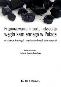 Prognozowanie importu i eksportu węgla kamiennego w Polsce w aspekcie krajowych i międzynarodowych uwarunkowań - Izabela Jonek-Kowalska (red.)