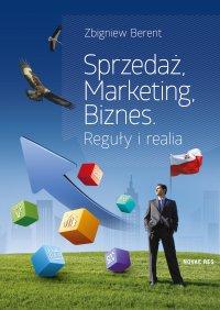 Sprzedaż, marketing, biznes. Reguły i realia - Zbigniew Berent