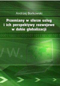 Przemiany w sferze usług i ich perspektywy rozwojowe w dobie globalizacji - Andrzej Borkowski
