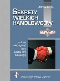 Sekrety wielkich handlowców - Jeffrey J Fox