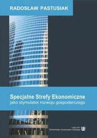Specjalne Strefy Ekonomiczne jako stymulator rozwoju gospodarczego - Radosław Pastusiak