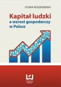 Kapitał ludzki a wzrost gospodarczy w Polsce - Sylwia Roszkowska