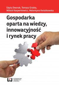 Gospodarka oparta na wiedzy, innowacyjność i rynek pracy - Edyta Dworak