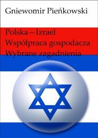 Polska - Izrael. Współpraca gospodarcza - wybrane zagadnienia. Wydanie drugie. - Gniewomir Pieńkowski