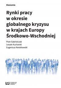 Rynki pracy w okresie globalnego kryzysu w krajach Europy Środkowo-Wschodniej - Piotr Gabrielczak