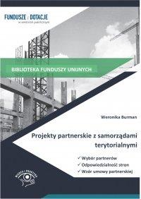 Projekty partnerskie z samorządami terytorialnymi. Wybór partnerów, odpowiedzialność stron, wzór umowy - Weronika Burman