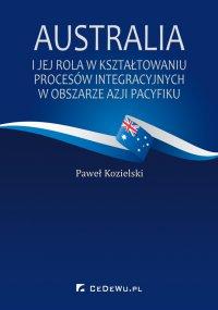 Australia i jej rola w kształtowaniu procesów integracyjnych w obszarze Azji Pacyfiku - Paweł Kozielski