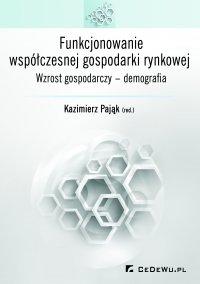 Funkcjonowanie współczesnej gospodarki rynkowej. Wzrost gospodarczy – demografia - prof. Kazimierz Pająk