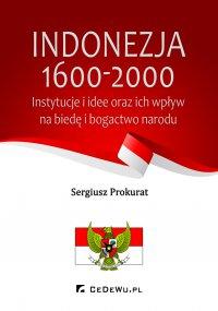 Indonezja 1600-2000. Instytucje i idee oraz ich wpływ na biedę i bogactwo kraju - Sergiusz Prokurat