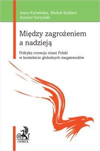 Między zagrożeniem a nadzieją. Polityka rozwoju miast Polski w kontekście globalnych megatrendów - Anna Karwińska