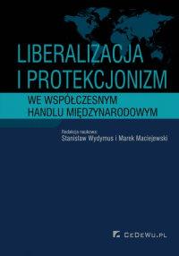 Liberalizacja i protekcjonizm we współczesnym handlu międzynarodowym - Stanisław Wydymus