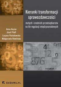 Kierunki transformacji sprawozdawczości małych i średnich przedsiębiorstw na tle regulacji międzynarodowych - Anna Kuzior