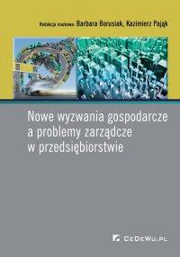 Nowe wyzwania gospodarcze a problemy zarządcze w przedsiębiorstwie - Barbara Borusiak